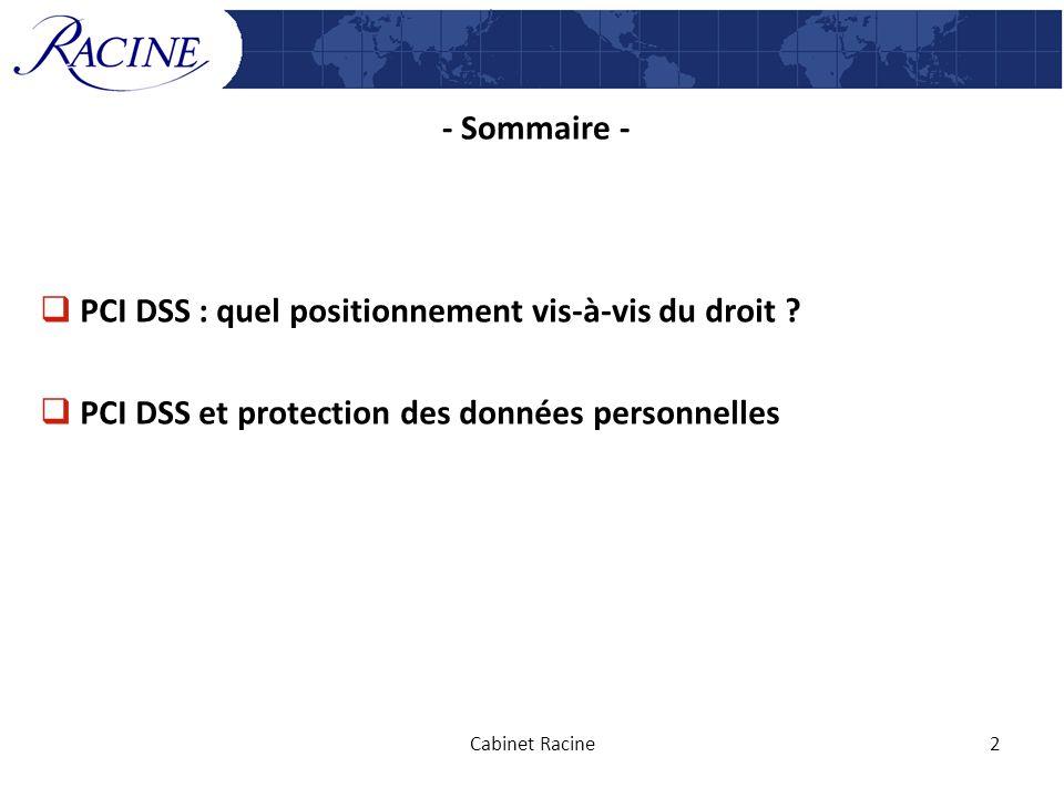 - Sommaire - PCI DSS : quel positionnement vis-à-vis du droit ? PCI DSS et protection des données personnelles Cabinet Racine2