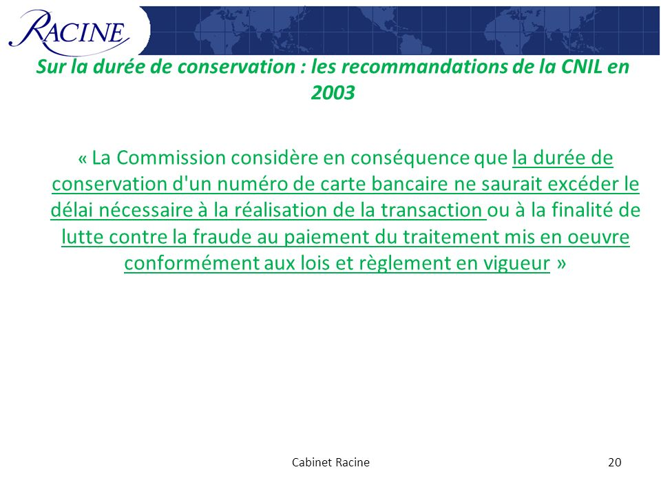 Sur la durée de conservation : les recommandations de la CNIL en 2003 « La Commission considère en conséquence que la durée de conservation d'un numér