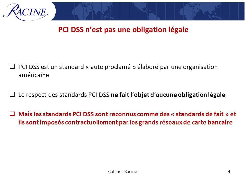 PCI DSS nest pas une obligation légale PCI DSS est un standard « auto proclamé » élaboré par une organisation américaine Le respect des standards PCI