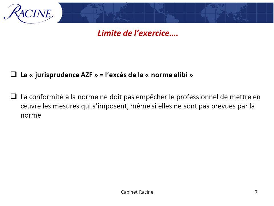 Limite de lexercice…. La « jurisprudence AZF » = lexcès de la « norme alibi » La conformité à la norme ne doit pas empêcher le professionnel de mettre