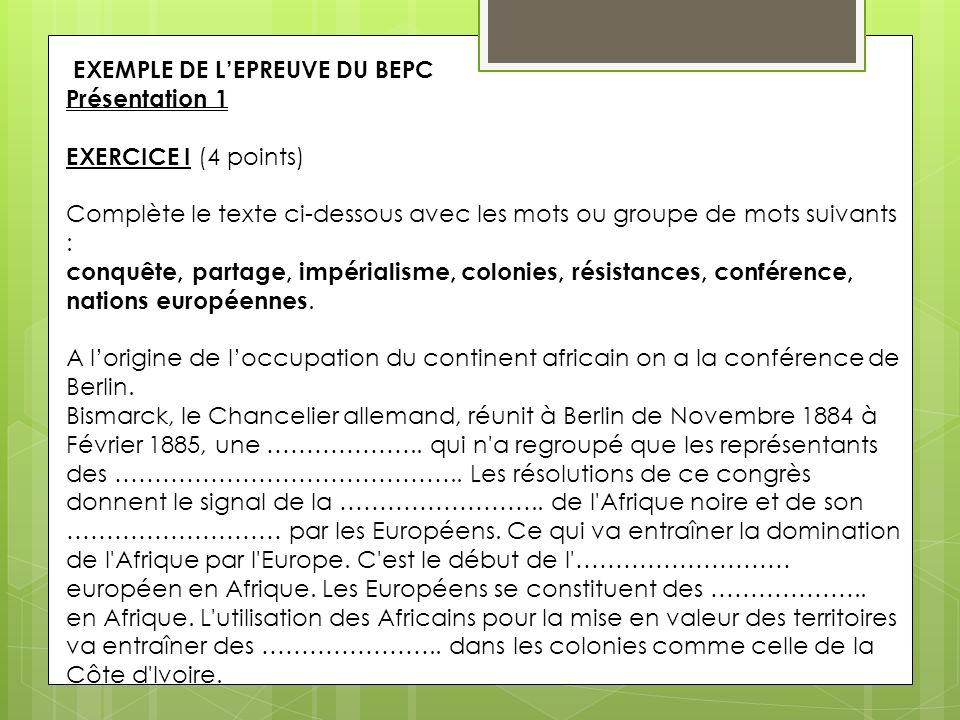 EXEMPLE DE LEPREUVE DU BEPC Présentation 1 EXERCICE I (4 points) Complète le texte ci-dessous avec les mots ou groupe de mots suivants : conquête, par