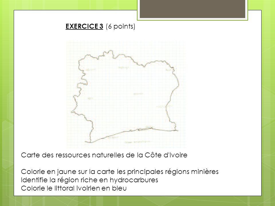 EXERCICE 3 (6 points) Carte des ressources naturelles de la Côte d'Ivoire Colorie en jaune sur la carte les principales régions minières Identifie la