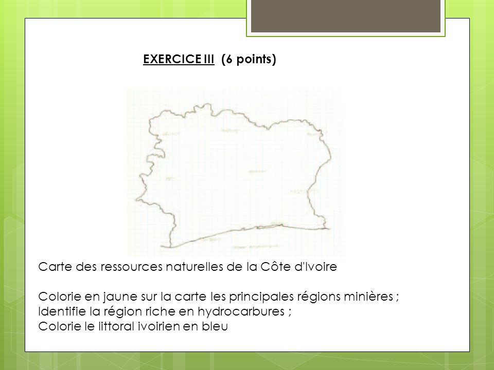 EXERCICE III (6 points) Carte des ressources naturelles de la Côte d'Ivoire Colorie en jaune sur la carte les principales régions minières ; Identifie