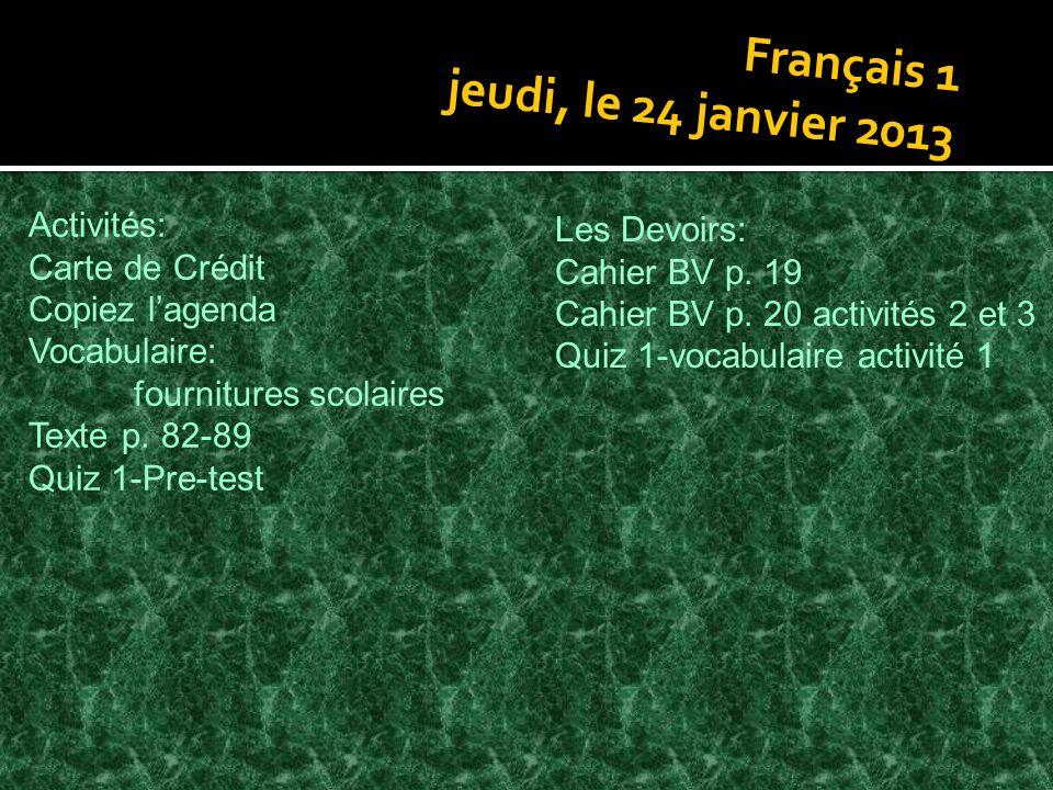 Français 1 jeudi, le 24 janvier 2013 Activités: Carte de Crédit Copiez lagenda Vocabulaire: fournitures scolaires Texte p.