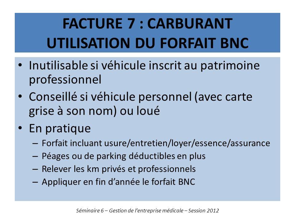 FACTURE 7 : CARBURANT UTILISATION DU FORFAIT BNC Inutilisable si véhicule inscrit au patrimoine professionnel Conseillé si véhicule personnel (avec ca
