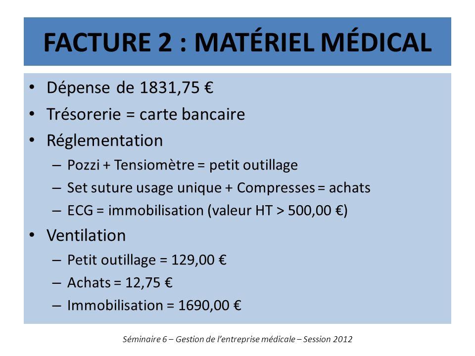 FACTURE 2 : MATÉRIEL MÉDICAL Dépense de 1831,75 Trésorerie = carte bancaire Réglementation – Pozzi + Tensiomètre = petit outillage – Set suture usage