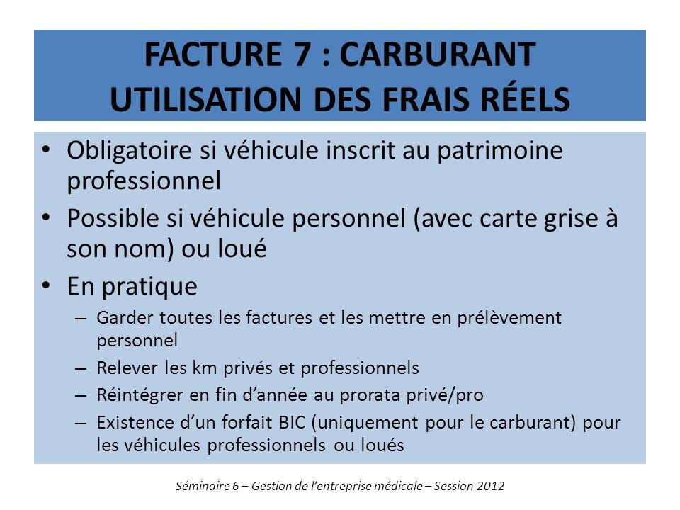 FACTURE 7 : CARBURANT UTILISATION DES FRAIS RÉELS Obligatoire si véhicule inscrit au patrimoine professionnel Possible si véhicule personnel (avec car