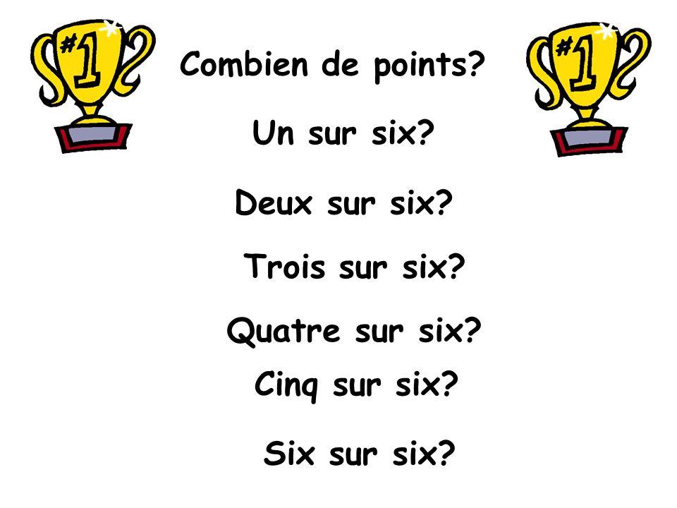 Combien de points? Un sur six? Deux sur six? Trois sur six? Quatre sur six? Cinq sur six? Six sur six?