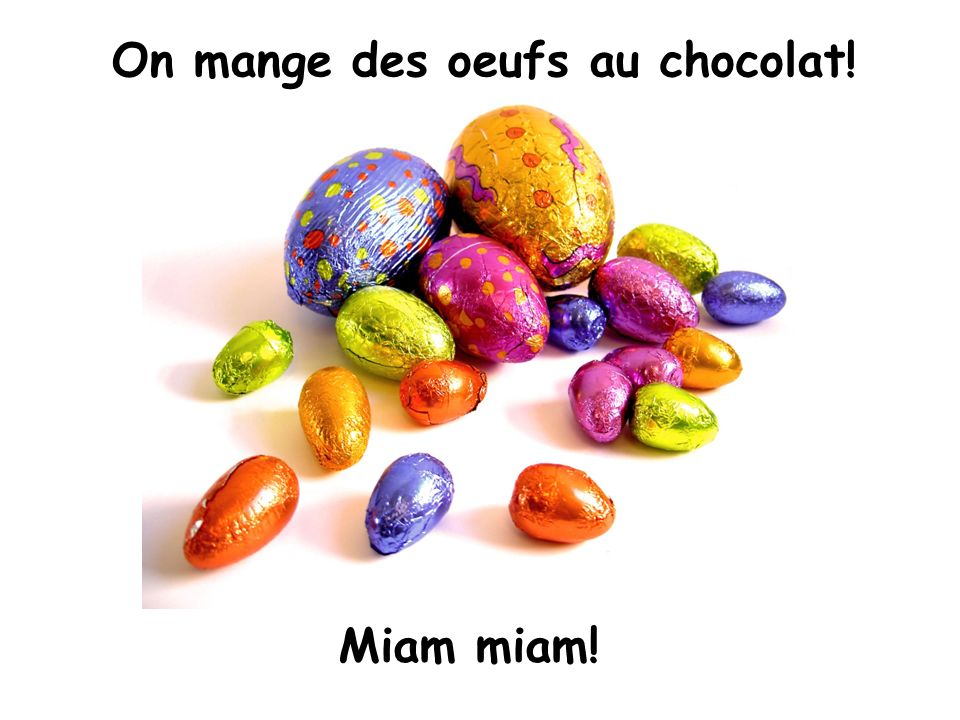 On mange des oeufs au chocolat! Miam miam!