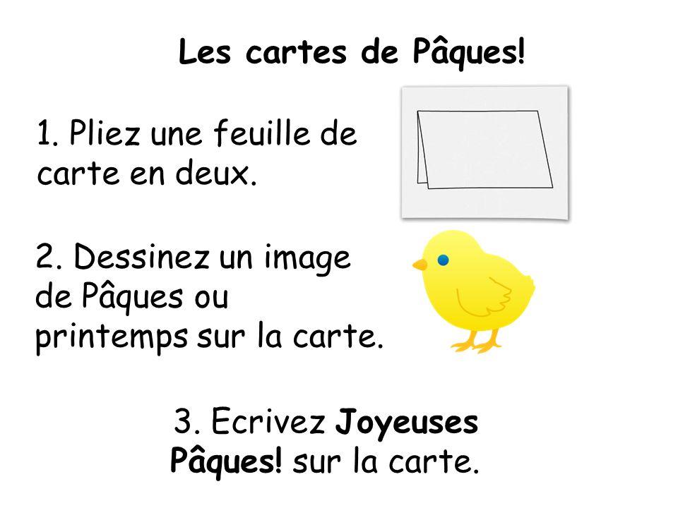 Les cartes de Pâques! 1. Pliez une feuille de carte en deux. 2. Dessinez un image de Pâques ou printemps sur la carte. 3. Ecrivez Joyeuses Pâques! sur