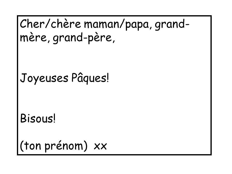 Cher/chère maman/papa, grand- mère, grand-père, Joyeuses Pâques! Bisous! (ton prénom) xx