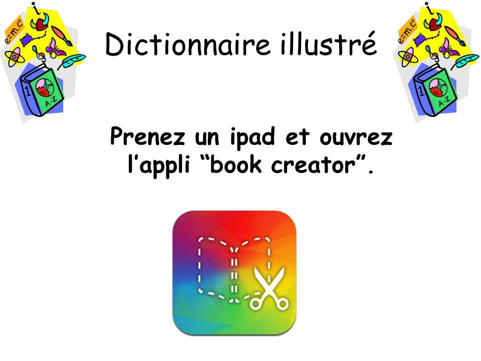 Dictionnaire illustré Prenez un ipad et ouvrez lappli book creator.