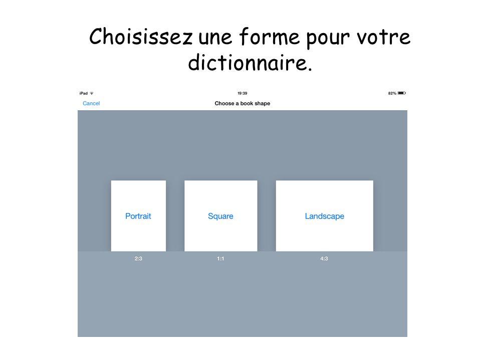 Choisissez une forme pour votre dictionnaire.