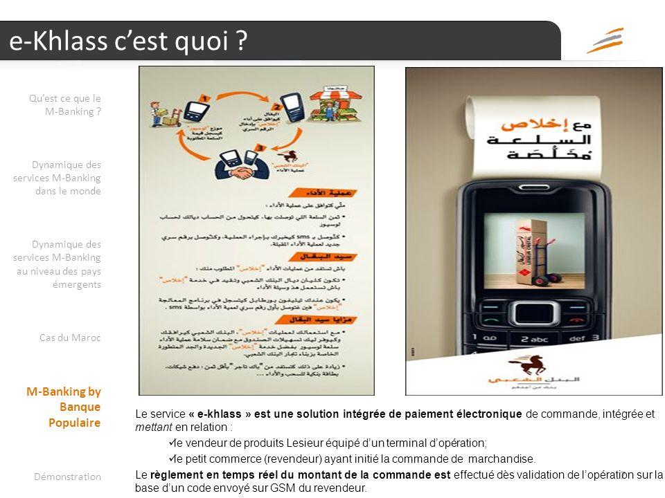 6 2009… première expérience M-Payment 6 Quest ce que le M-Banking ? Dynamique des services M-Banking dans le monde Dynamique des services M-Banking au