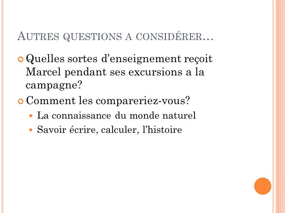 A UTRES QUESTIONS A CONSIDÉRER … Quelles sortes denseignement reçoit Marcel pendant ses excursions a la campagne.