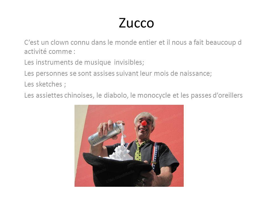Zucco Cest un clown connu dans le monde entier et il nous a fait beaucoup d activité comme : Les instruments de musique invisibles; Les personnes se s