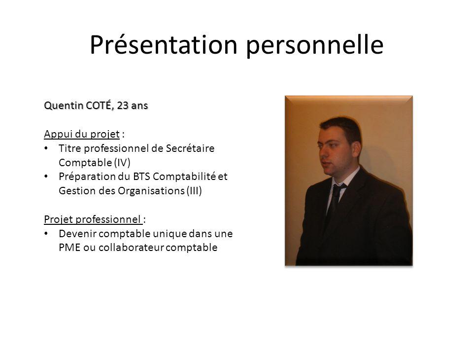 Présentation personnelle Quentin COTÉ, 23 ans Appui du projet : Titre professionnel de Secrétaire Comptable (IV) Préparation du BTS Comptabilité et Ge
