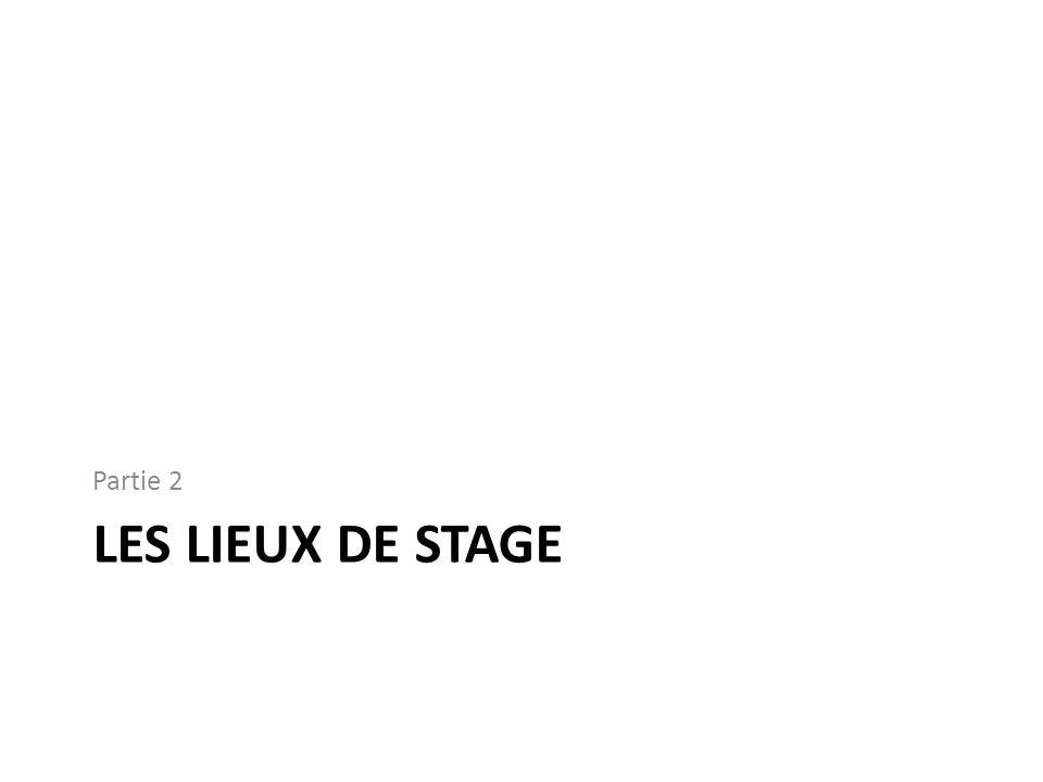 LES LIEUX DE STAGE Partie 2