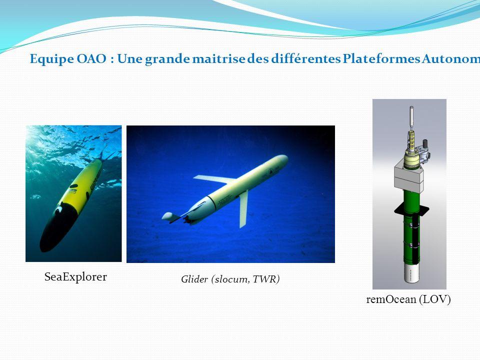 SeaExplorer Glider (slocum, TWR) remOcean (LOV) Equipe OAO : Une grande maitrise des différentes Plateformes Autonomes