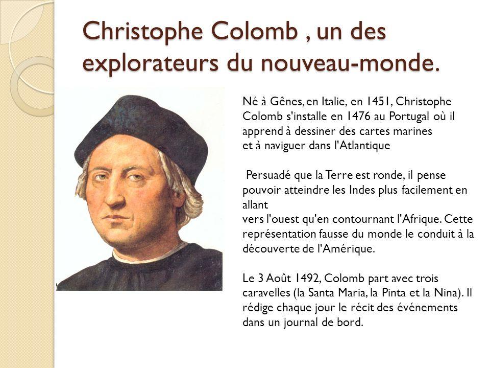 Christophe Colomb, un des explorateurs du nouveau-monde. Né à Gênes, en Italie, en 1451, Christophe Colomb s'installe en 1476 au Portugal où il appren