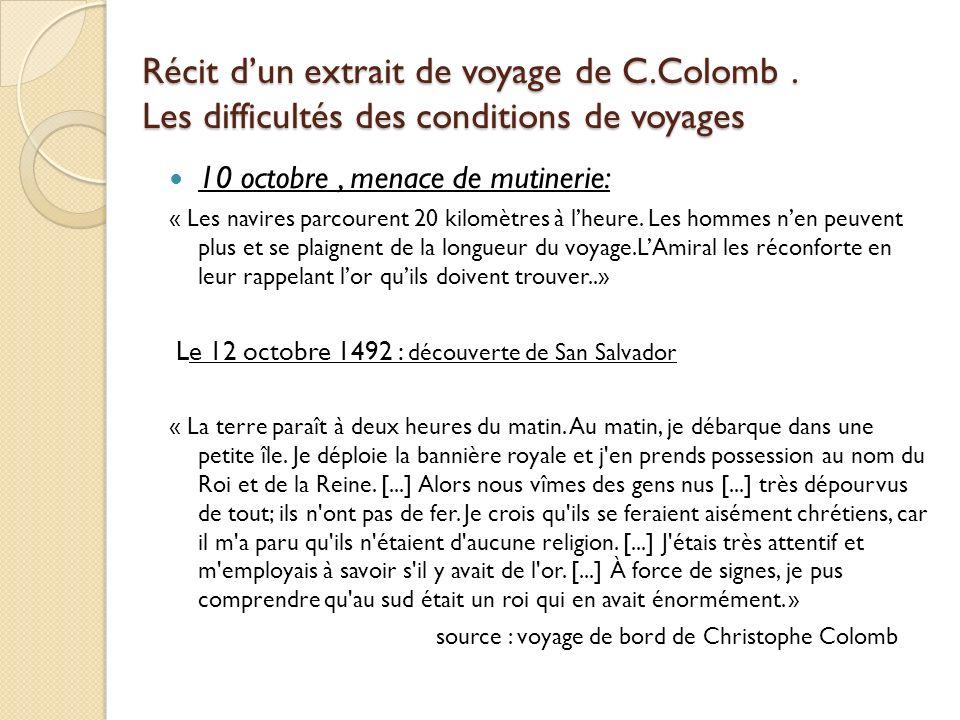 Récit dun extrait de voyage de C.Colomb. Les difficultés des conditions de voyages 10 octobre, menace de mutinerie: « Les navires parcourent 20 kilomè