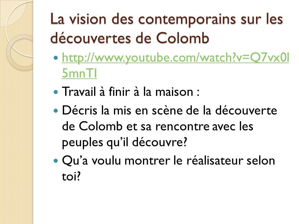 La vision des contemporains sur les découvertes de Colomb http://www.youtube.com/watch?v=Q7vx0l 5mnTI http://www.youtube.com/watch?v=Q7vx0l 5mnTI Trav