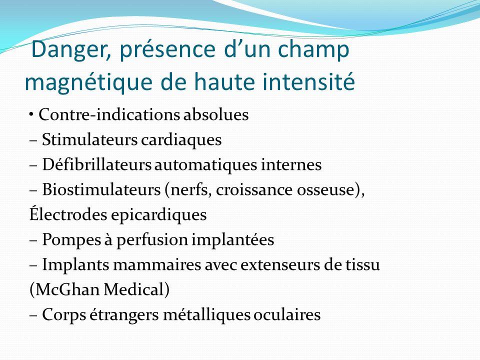 Danger, présence dun champ magnétique de haute intensité Contre-indications absolues – Stimulateurs cardiaques – Défibrillateurs automatiques internes