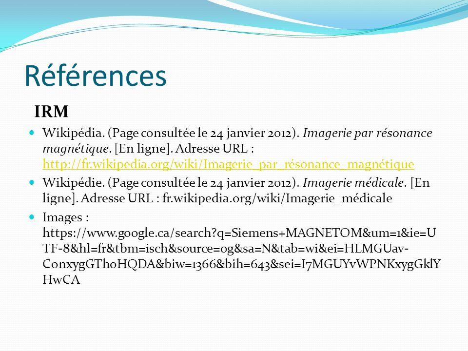Références IRM Wikipédia. (Page consultée le 24 janvier 2012). Imagerie par résonance magnétique. [En ligne]. Adresse URL : http://fr.wikipedia.org/wi