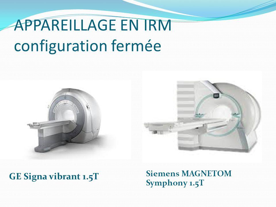 APPAREILLAGE EN IRM configuration fermée GE Signa vibrant 1.5T Siemens MAGNETOM Symphony 1.5T