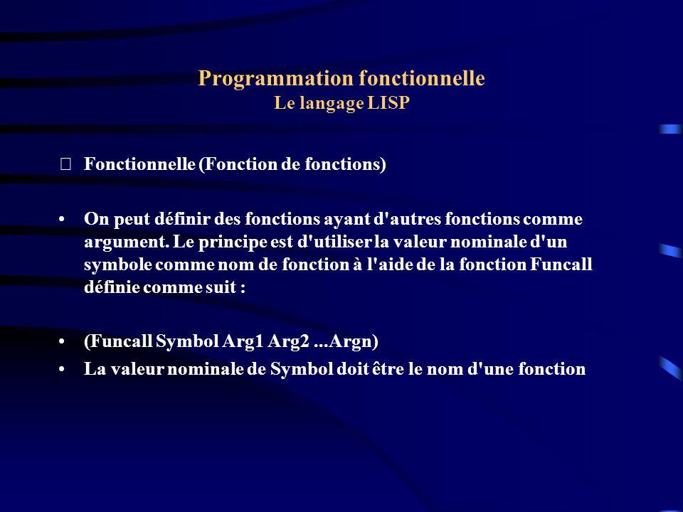Programmation fonctionnelle Le langage LISP Fonctionnelle (Fonction de fonctions) On peut définir des fonctions ayant d'autres fonctions comme argume