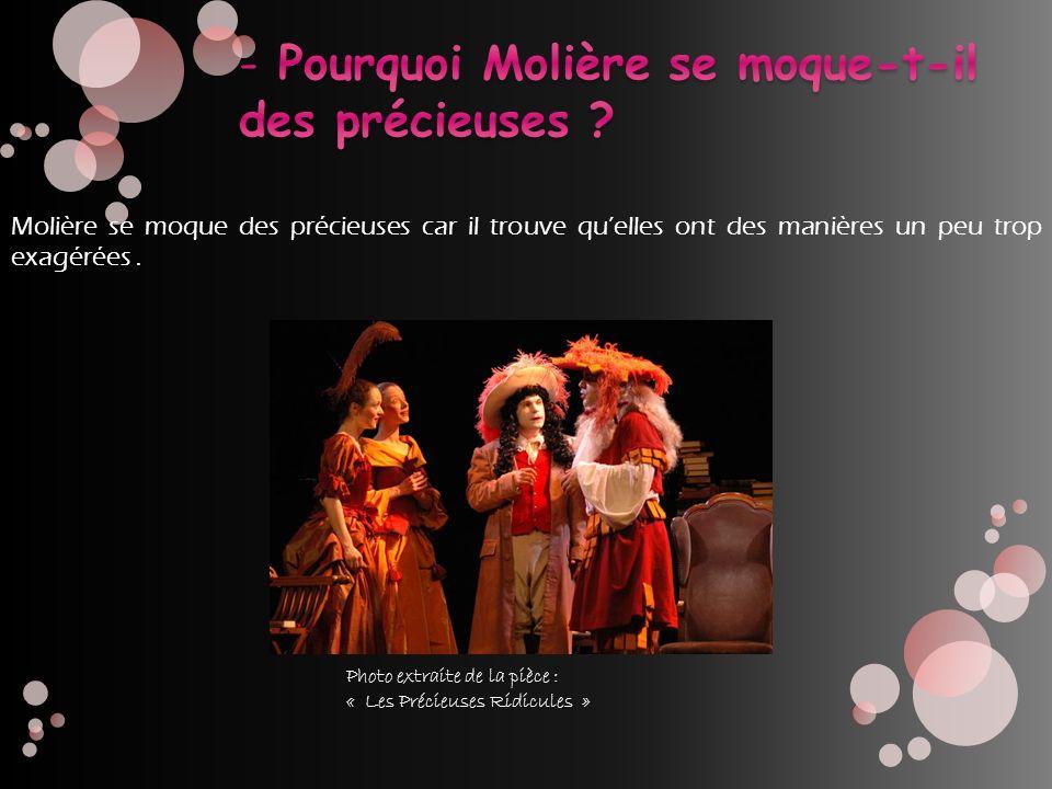 Molière se moque des précieuses car il trouve quelles ont des manières un peu trop exagérées. Photo extraite de la pièce : « Les Précieuses Ridicules