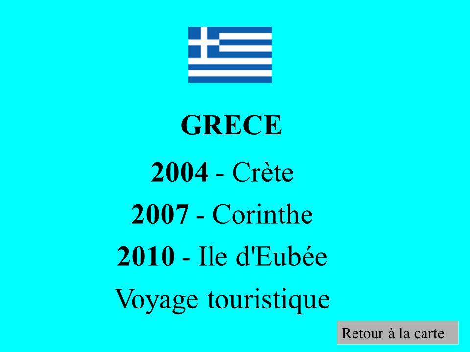 GRECE 2004 - Crète 2007 - Corinthe 2010 - Ile d Eubée Voyage touristique Retour à la carte