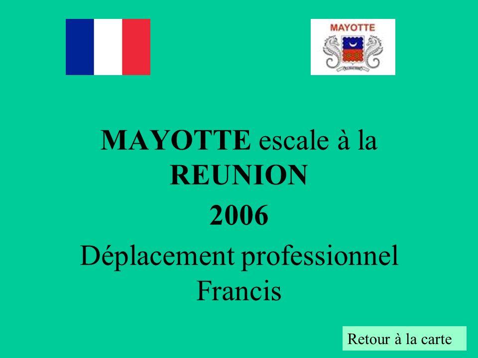 MAYOTTE escale à la REUNION 2006 Déplacement professionnel Francis Retour à la carte