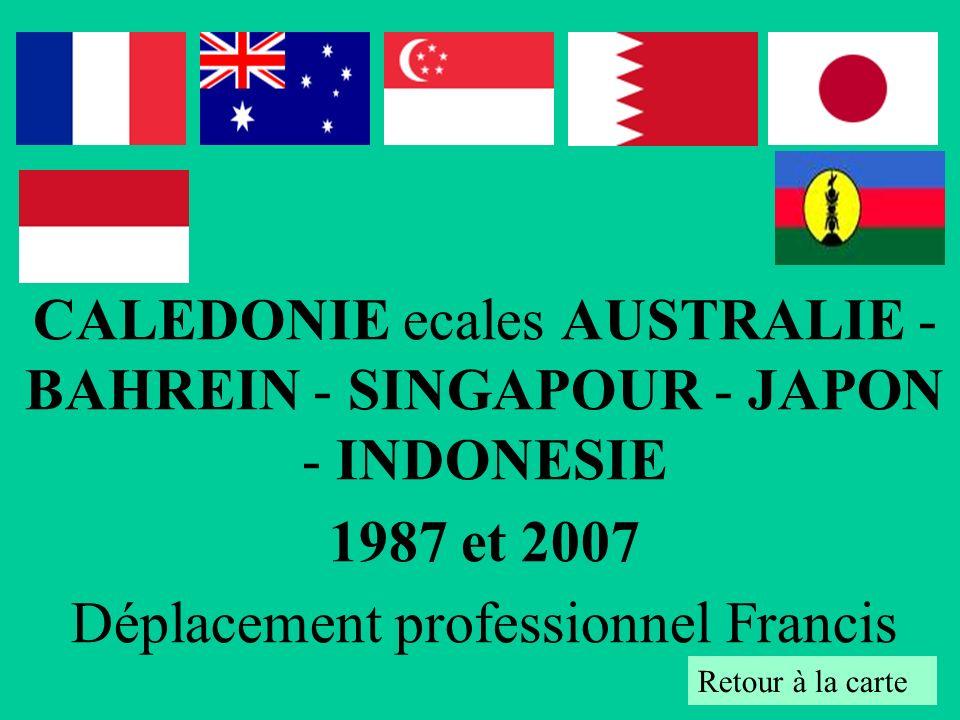 CALEDONIE ecales AUSTRALIE - BAHREIN - SINGAPOUR - JAPON - INDONESIE 1987 et 2007 Déplacement professionnel Francis Retour à la carte