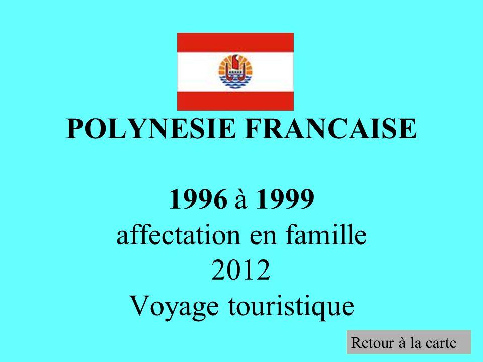 POLYNESIE FRANCAISE 1996 à 1999 affectation en famille 2012 Voyage touristique Retour à la carte