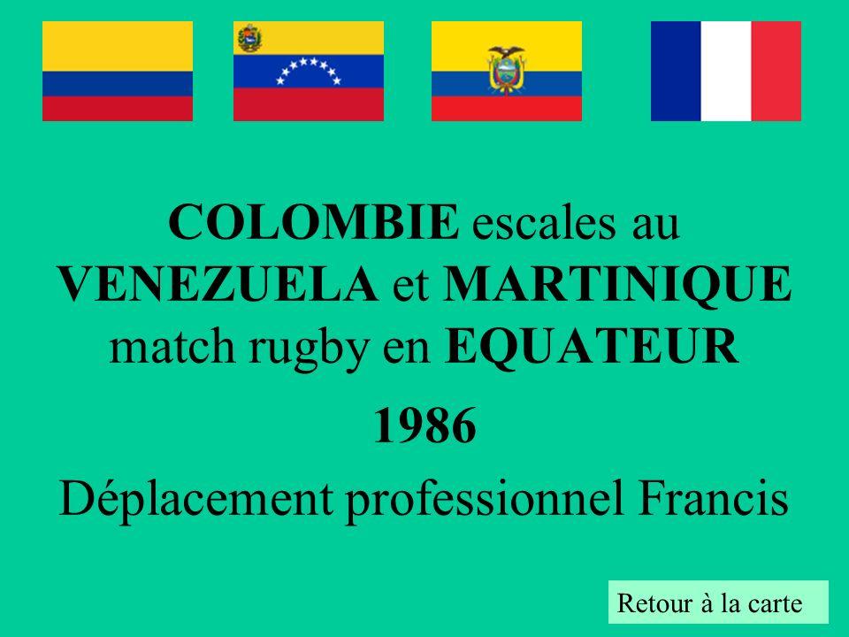 COLOMBIE escales au VENEZUELA et MARTINIQUE match rugby en EQUATEUR 1986 Déplacement professionnel Francis Retour à la carte