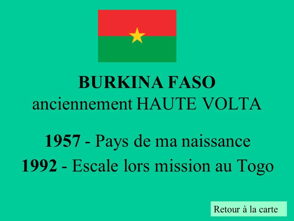 BURKINA FASO anciennement HAUTE VOLTA 1957 - Pays de ma naissance 1992 - Escale lors mission au Togo Retour à la carte