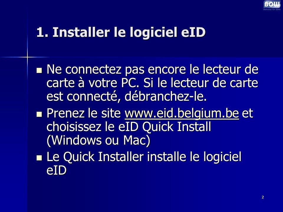 2 1.Installer le logiciel eID Ne connectez pas encore le lecteur de carte à votre PC.
