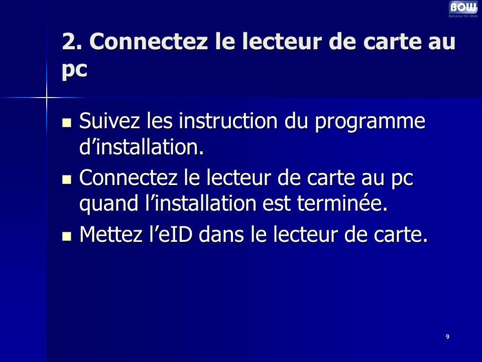 9 2. Connectez le lecteur de carte au pc Suivez les instruction du programme dinstallation.