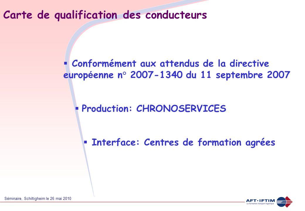 Séminaire, Schiltigheim le 26 mai 2010 Carte de qualification des conducteurs Conformément aux attendus de la directive europ é enne n° 2007-1340 du 11 septembre 2007 Production: CHRONOSERVICES Interface: Centres de formation agrées