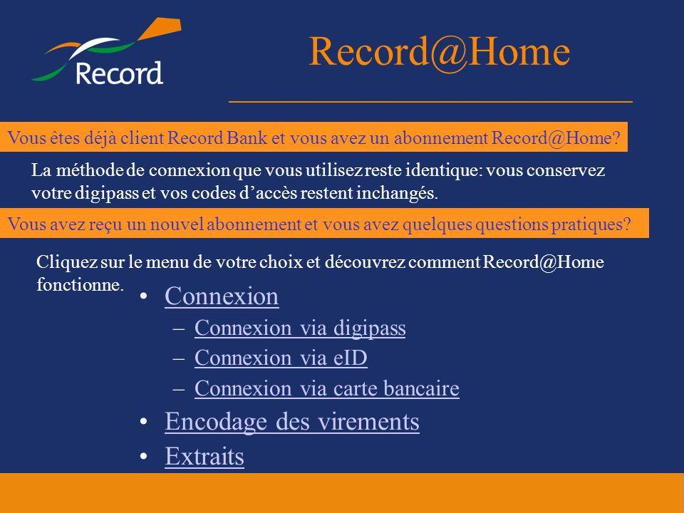 Record@Home Connexion –Connexion via digipassConnexion via digipass –Connexion via eIDConnexion via eID –Connexion via carte bancaireConnexion via car