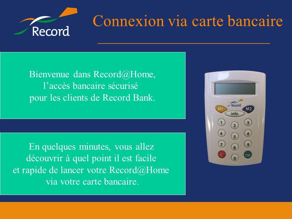 Connexion via carte bancaire En quelques minutes, vous allez découvrir à quel point il est facile et rapide de lancer votre Record@Home via votre cart