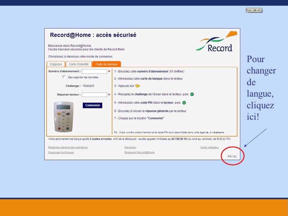Pour vous connecter via votre carte bancaire, introduisez les données suivantes: Votre numéro dabonnement, qui se compose de 10 chiffres et qui vous a été communiqué par votre agent bancaire Record.