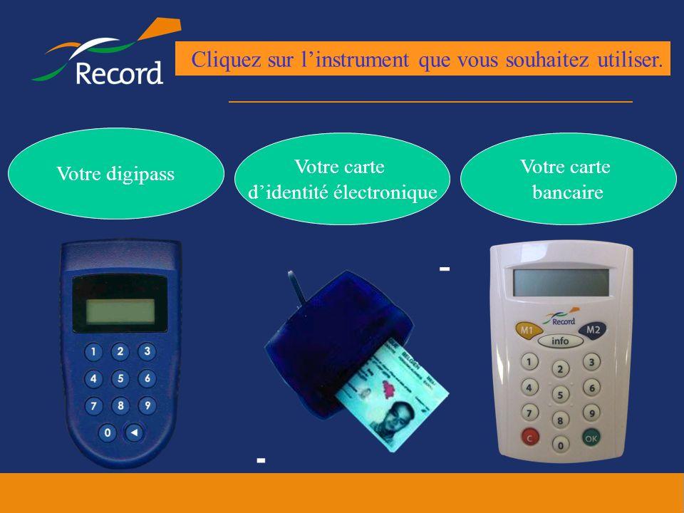 Votre digipass Votre carte didentité électronique Cliquez sur linstrument que vous souhaitez utiliser. Votre carte bancaire