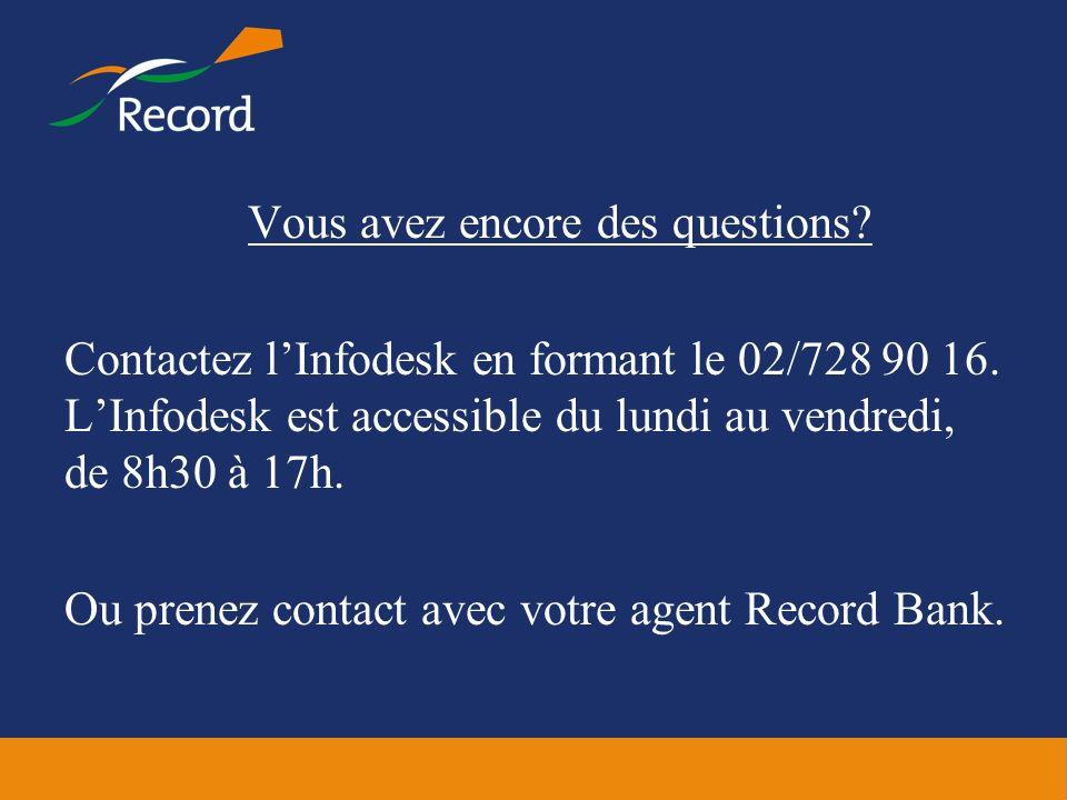 Vous avez encore des questions? Contactez lInfodesk en formant le 02/728 90 16. LInfodesk est accessible du lundi au vendredi, de 8h30 à 17h. Ou prene
