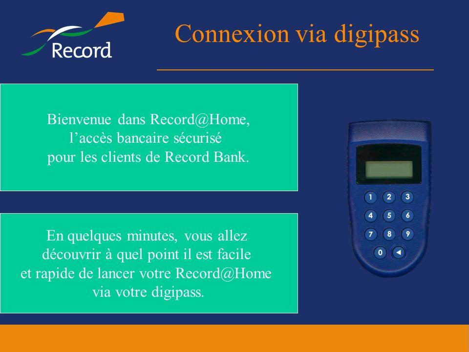 Connexion via digipass En quelques minutes, vous allez découvrir à quel point il est facile et rapide de lancer votre Record@Home via votre digipass.
