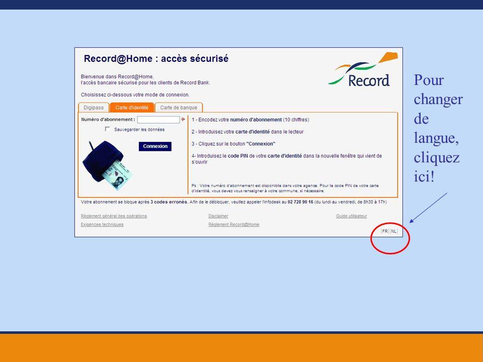 Pour vous connecter via votre carte didentité électronique (eID), insérez votre carte dans le lecteur de carte et introduisez les données suivantes: Votre numéro dabonnement, qui se compose de 10 chiffres et qui vous a été communiqué par votre agent bancaire Record.