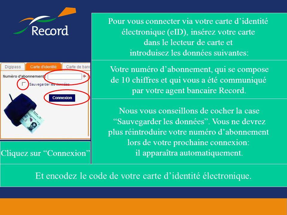 Pour vous connecter via votre carte didentité électronique (eID), insérez votre carte dans le lecteur de carte et introduisez les données suivantes: V