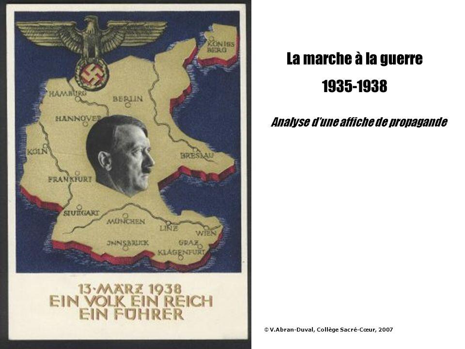 La marche à la guerre 1935-1938 Analyse dune affiche de propagande © V.Abran-Duval, Collège Sacré-Cœur, 2007