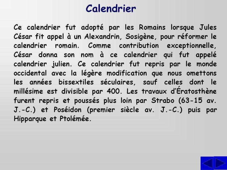 Calendrier Ce calendrier fut adopté par les Romains lorsque Jules César fit appel à un Alexandrin, Sosigène, pour réformer le calendrier romain. Comme